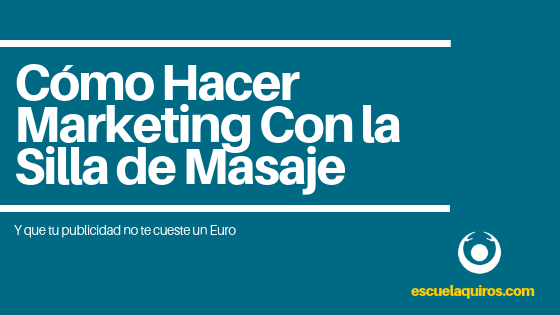 Hacer Marketing silla masaje amma escuela quiros